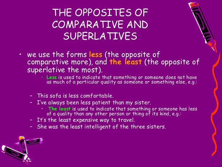 THE OPPOSITES OF COMPARATIVE AND SUPERLATIVES <ul><li>we use the forms  less  (the opposite of comparative more), and  the...