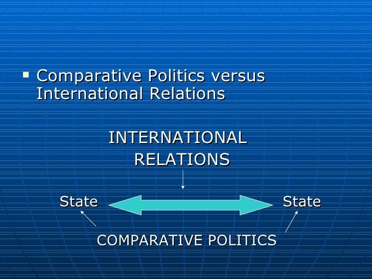 comparative politic Traces the development of intellectual traditions in comparative politics from the ' old' to the 'new' 'old' comparative politics reflects a focus on institutionalism.
