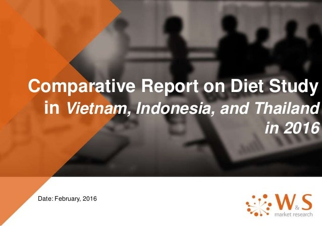 Comparative Report on Diet Study in Vietnam, Indonesia, and Thailand in 2016 Date: February, 2016
