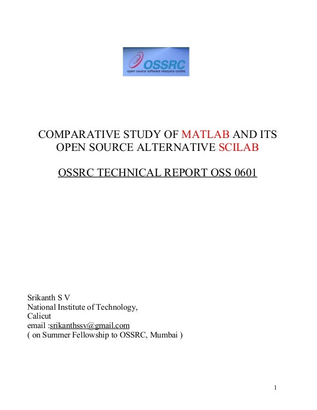 COMPARATIVE STUDY OF MATLAB AND ITS OPEN SOURCE ALTERNATIVE SCILAB OSSRC TECHNICAL REPORT OSS 0601 Srikanth S V National I...