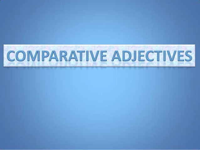 For short adjectives (one syllable)             add -er •   Examples: •   Cold    colder •   Nice    nicer •   Small small...
