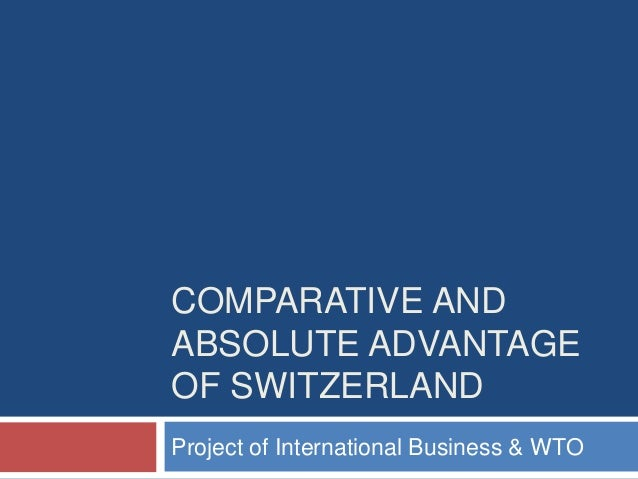 economics and comparitive advantage in switzerland C fundamental economic factors affecting international trade • demographic change affects trade through its impact on countries' comparative advantage and on import demand an ageing population, migration, educational.