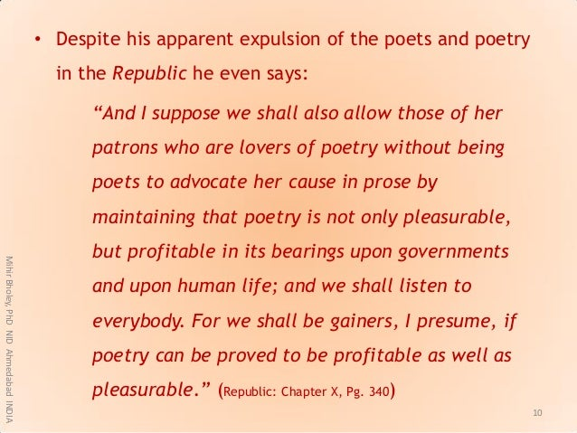"""• Despite his apparent expulsion of the poets and poetry in the Republic he even says: """"And I suppose we shall also allow ..."""