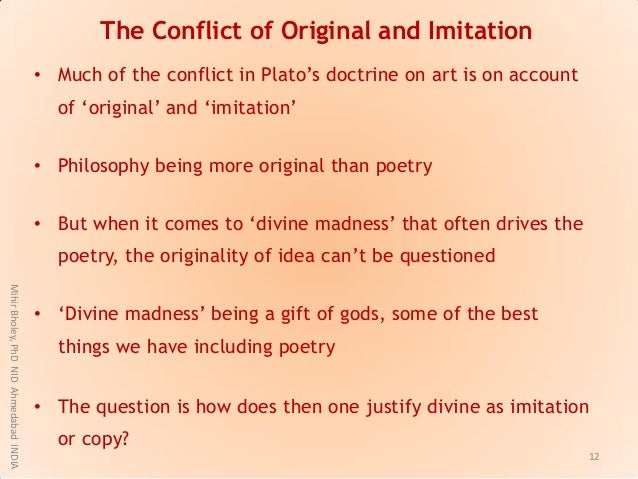 """• Much of the conflict in Plato""""s doctrine on art is on account of """"original"""" and """"imitation"""" • Philosophy being more orig..."""