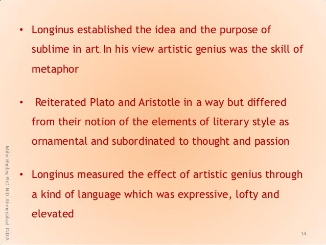 • Longinus established the idea and the purpose of sublime in art. In his view artistic genius was the skill of metaphor •...