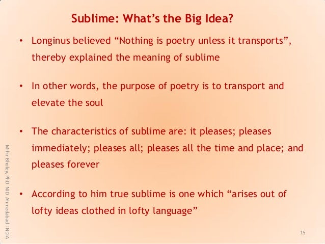 """• Longinus believed """"Nothing is poetry unless it transports"""", thereby explained the meaning of sublime • In other words, t..."""
