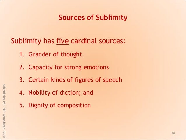 Sources of Sublimity Sublimity has five cardinal sources: 1. Grander of thought 2. Capacity for strong emotions 3. Certain...