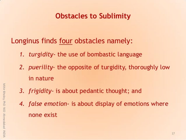 Obstacles to Sublimity Longinus finds four obstacles namely: 1. turgidity- the use of bombastic language 2. puerility- the...