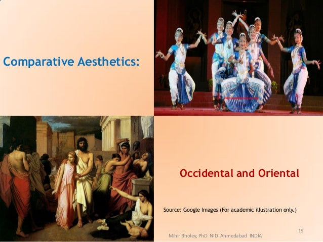 Comparative Aesthetics: Occidental and Oriental Source: Google Images (For academic illustration only.) Mihir Bholey, PhD ...
