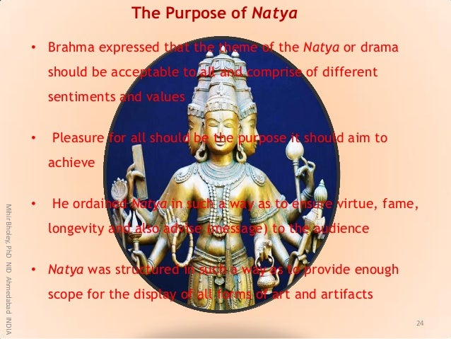 • Brahma expressed that the theme of the Natya or drama should be acceptable to all and comprise of different sentiments a...