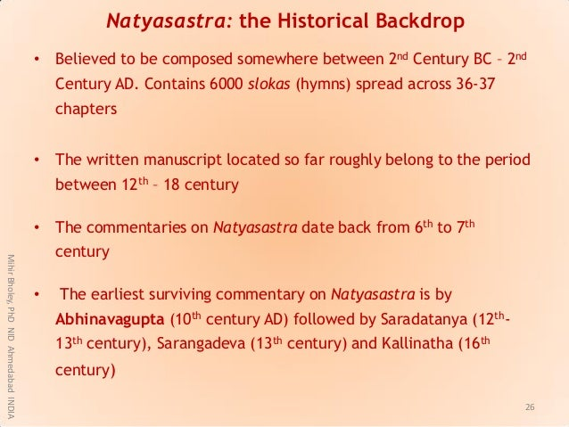 Natyasastra: the Historical Backdrop • Believed to be composed somewhere between 2nd Century BC – 2nd Century AD. Contains...