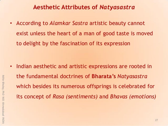 Aesthetic Attributes of Natyasastra • According to Alamkar Sastra artistic beauty cannot exist unless the heart of a man o...