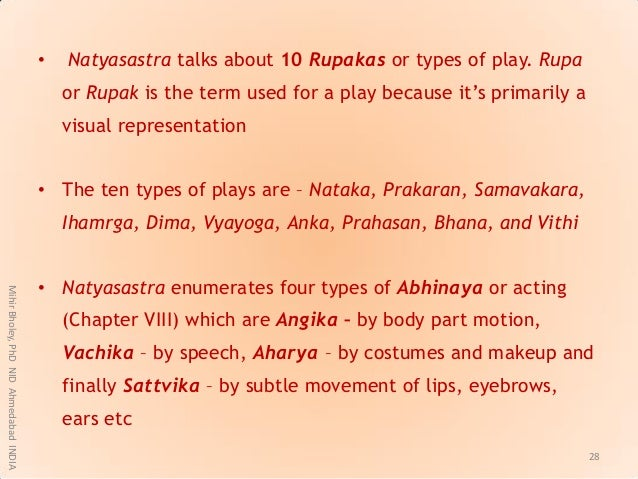 """• Natyasastra talks about 10 Rupakas or types of play. Rupa or Rupak is the term used for a play because it""""s primarily a ..."""