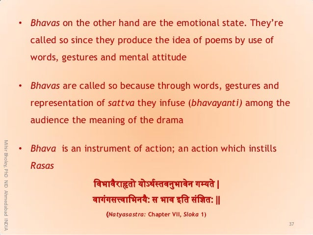 """• Bhavas on the other hand are the emotional state. They""""re called so since they produce the idea of poems by use of words..."""