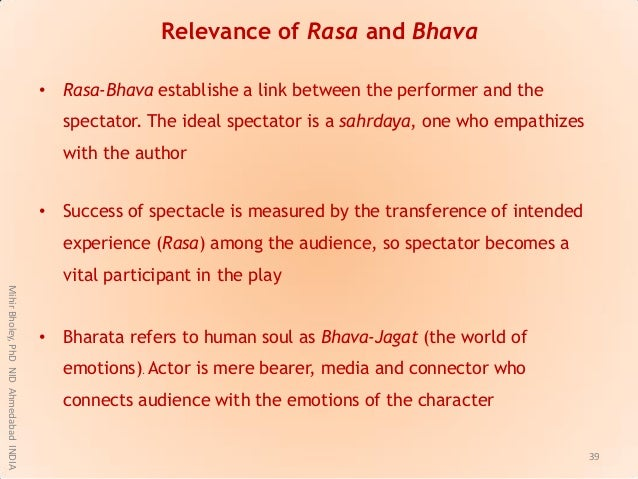 Relevance of Rasa and Bhava • Rasa-Bhava establishe a link between the performer and the spectator. The ideal spectator is...