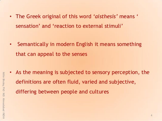 """• The Greek original of this word """"aisthesis"""" means """" sensation"""" and """"reaction to external stimuli"""" • Semantically in mode..."""