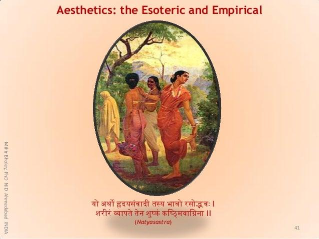Aesthetics: the Esoteric and Empirical यो अथो ह्रदयसंवादी तथय भावो रसोद्भवाः I शरीरं व्यापते तेन शुष्कं किष्ममवाििना II (N...