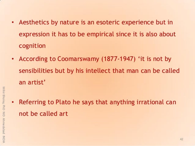 • Aesthetics by nature is an esoteric experience but in expression it has to be empirical since it is also about cognition...