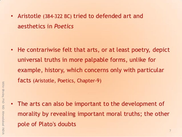 • Aristotle (384-322 BC) tried to defended art and aesthetics in Poetics • He contrariwise felt that arts, or at least poe...