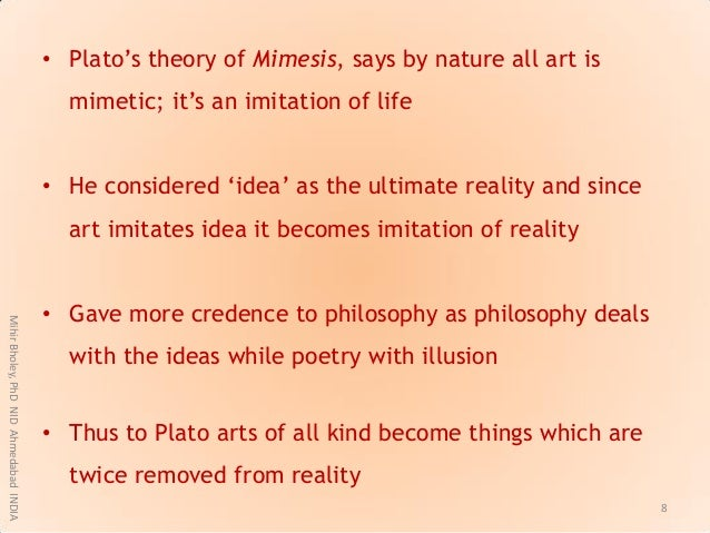 """• Plato""""s theory of Mimesis, says by nature all art is mimetic; it""""s an imitation of life • He considered """"idea"""" as the ul..."""