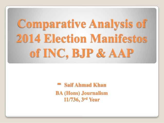 Comparative Analysis of 2014 Election Manifestos of INC, BJP & AAP - Saif Ahmad Khan BA (Hons) Journalism 11/736, 3rd Year
