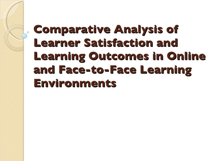 Comparative Analysis of Learner Satisfaction and Learning Outcomes in Online and Face-to-Face Learning Environments