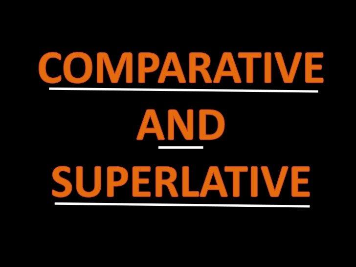 COMPARATIVE AND SUPERLATIVE<br />
