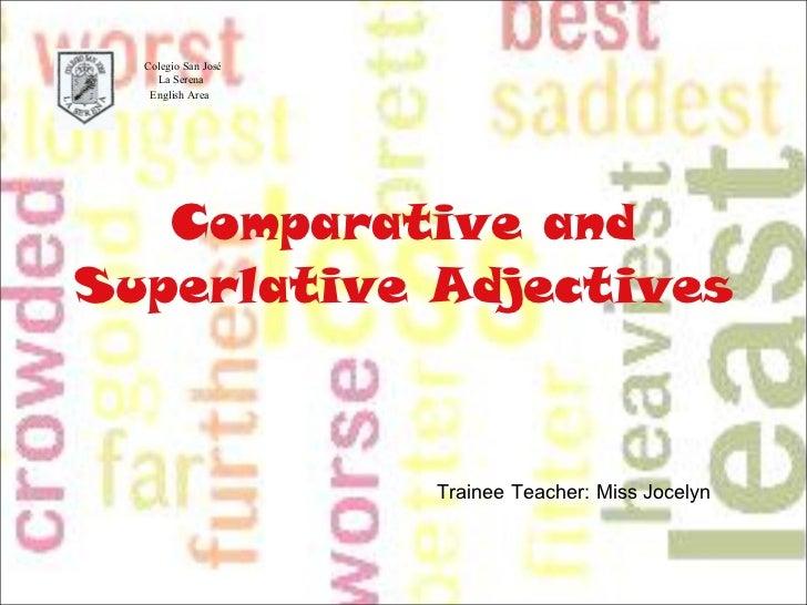 Comparative and Superlative Adjectives Colegio San José  La Serena  English Area  Trainee Teacher: Miss Jocelyn