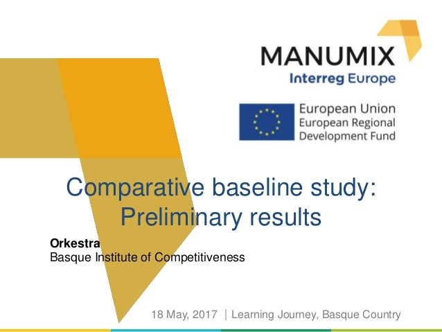 Orkestra Comparative baseline study: Preliminary results 18 May, 2017 Learning Journey, Basque Country Basque Institute o...