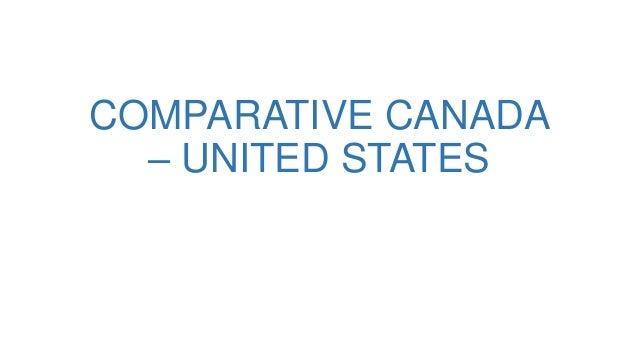 COMPARATIVE CANADA  – UNITED STATES