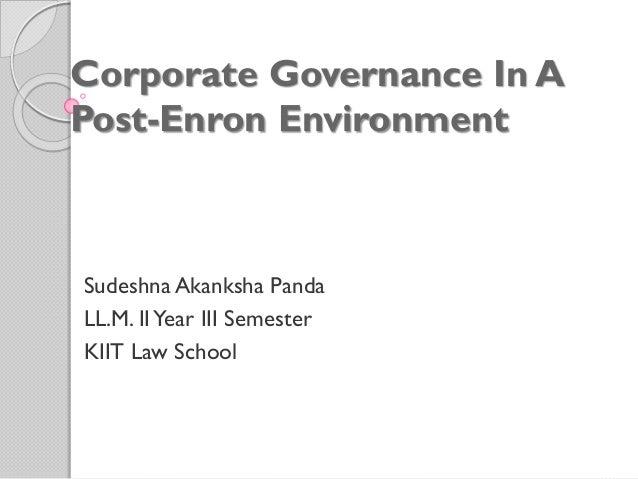 Corporate Governance In A Post-Enron Environment Sudeshna Akanksha Panda LL.M. IIYear III Semester KIIT Law School