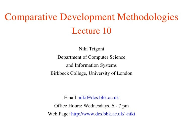 Comparative Development Methodologies                     Lecture 10                        Niki Trigoni              Depa...