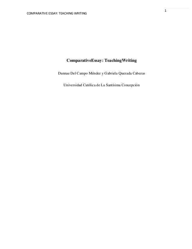 COMPARATIVE ESSAY: TEACHING WRITING1ComparativeEssay: TeachingWritingDannae Del Campo Méndez y Gabriela Quezada CabezasUni...
