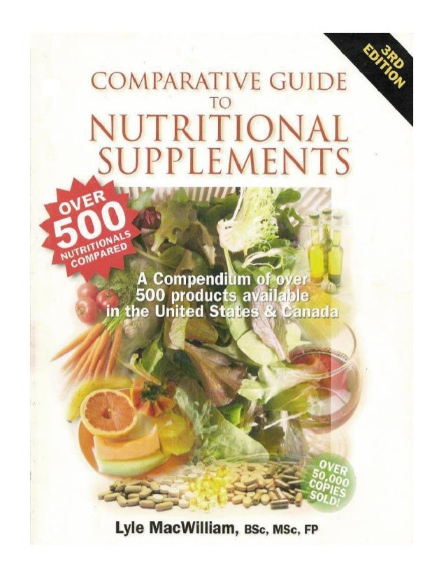 Comparative guide to nutritional supplements a compedium of over 500 products available in us and canada(3rd edition)
