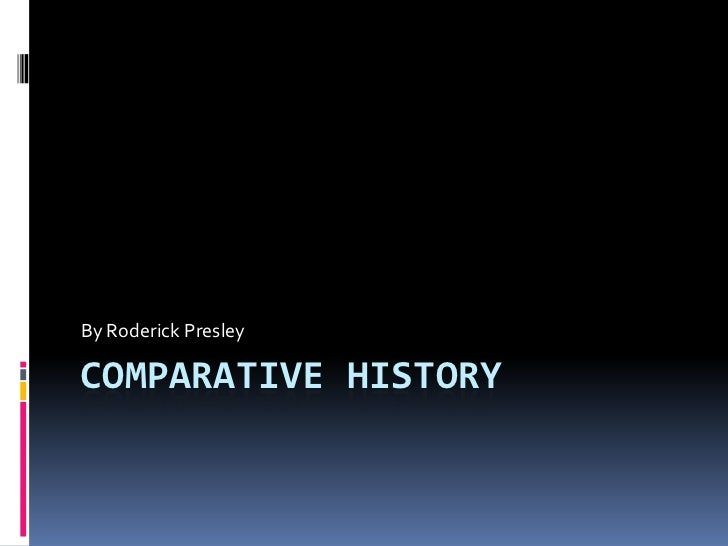 Comparative History<br />By Roderick Presley<br />