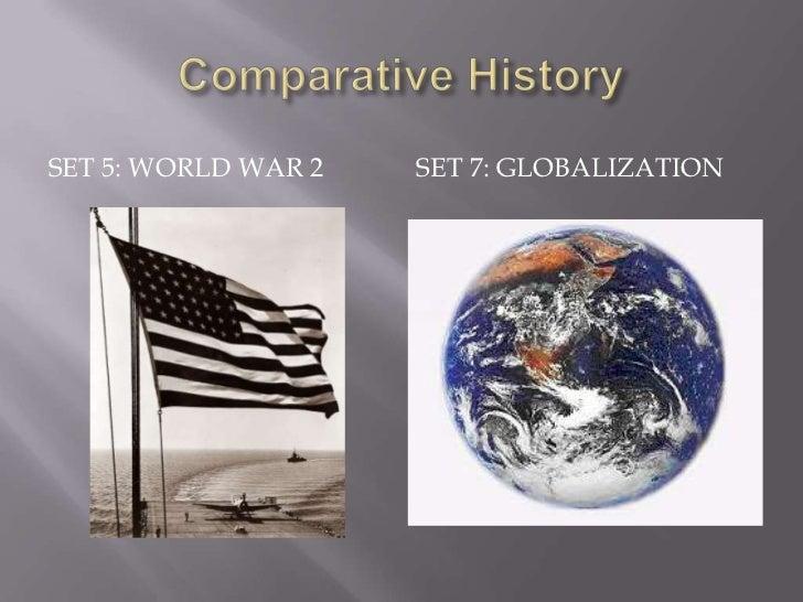 Comparative History<br />Set 5: World War 2<br />Set 7: Globalization<br />