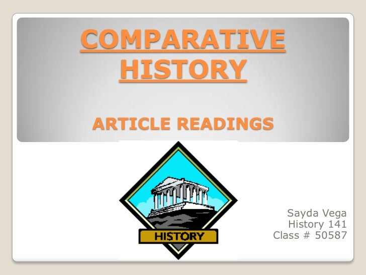 COMPARATIVE HISTORYARTICLE READINGS<br />Sayda Vega<br />History 141<br />Class # 50587<br />