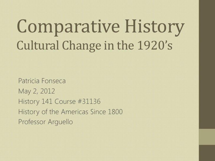 Comparative HistoryCultural Change in the 1920'sPatricia FonsecaMay 2, 2012History 141 Course #31136History of the America...