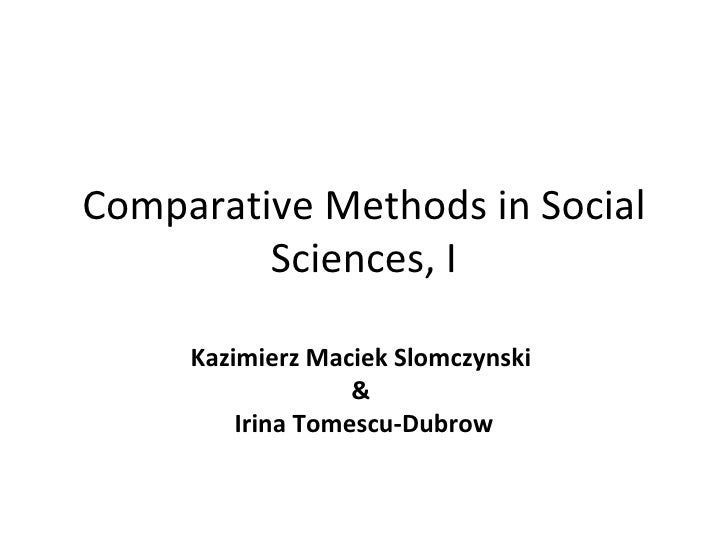 sociology the comparative method The comparative method is where the researcher collects data about different  social groups (eg working-class middle-class and upper-class).