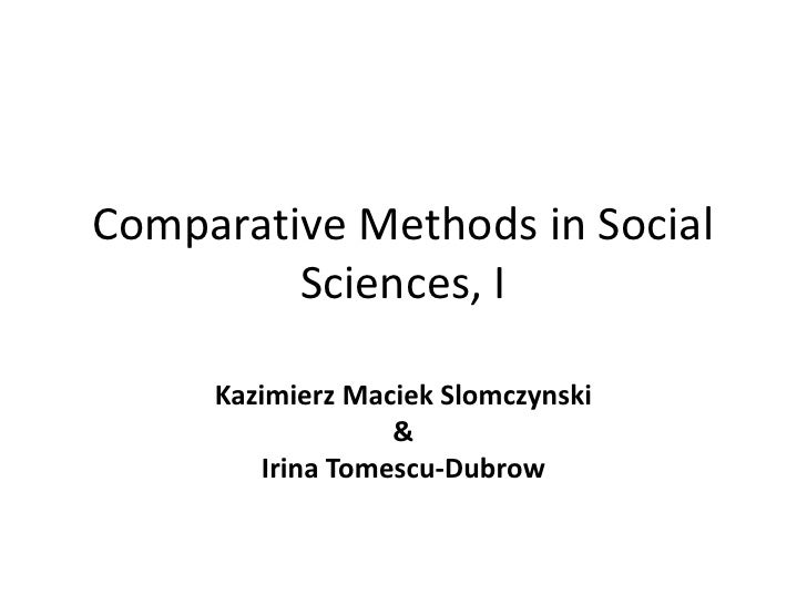 Comparative Methods in Social Sciences, I<br /> <br />Kazimierz Maciek Slomczynski <br />& <br />Irina Tomescu-Dubrow<br />