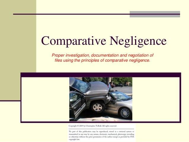 Comparative Negligence Proper investigation, documentation and negotiation of files using the principles of comparative ne...