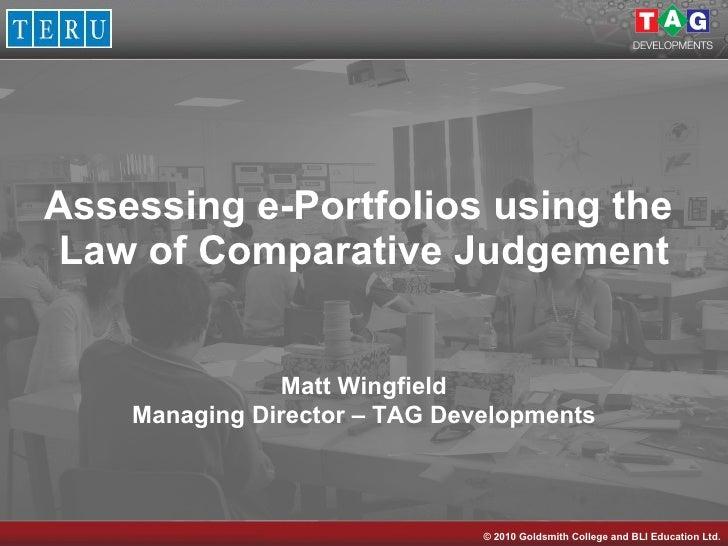 Assessing e-Portfolios using the  Law of Comparative Judgement Matt Wingfield Managing Director – TAG Developments