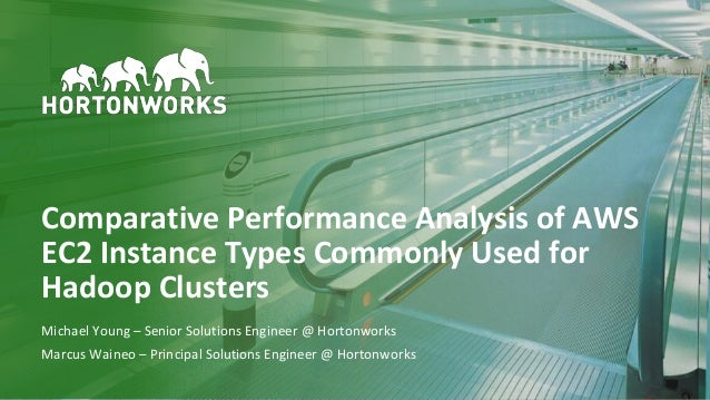 1 © Hortonworks Inc. 2011 – 2017. All Rights Reserved Comparative Performance Analysis of AWS EC2 Instance Types Commonly ...