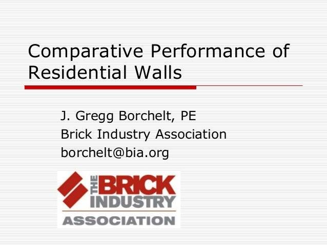 Comparative Performance of Residential Walls J. Gregg Borchelt, PE Brick Industry Association borchelt@bia.org