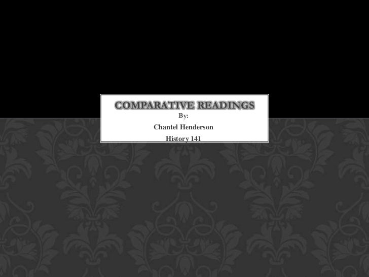 COMPARATIVE READINGS            By:     Chantel Henderson        History 141