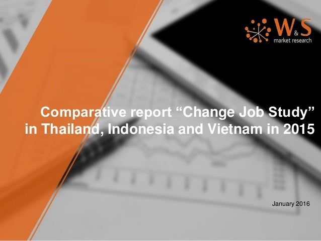 """Comparative report """"Change Job Study"""" in Thailand, Indonesia and Vietnam in 2015 January 2016"""