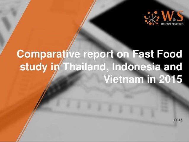 Comparative report on Fast Food study in Thailand, Indonesia and Vietnam in 2015 2015