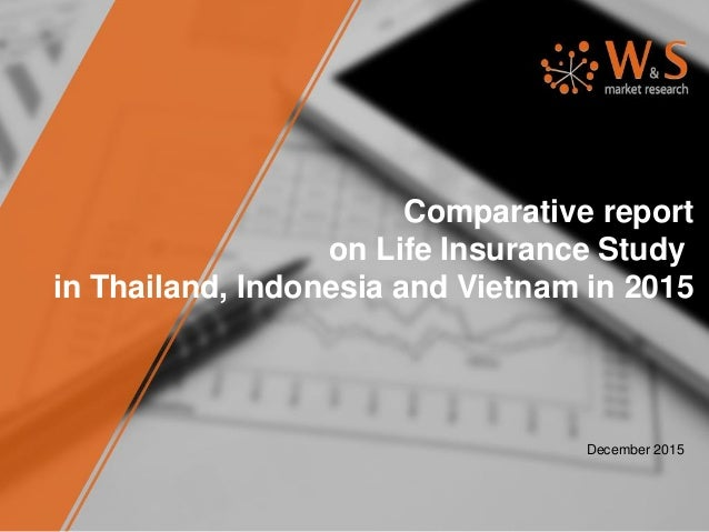 Comparative report on Life Insurance Study in Thailand, Indonesia and Vietnam in 2015 December 2015