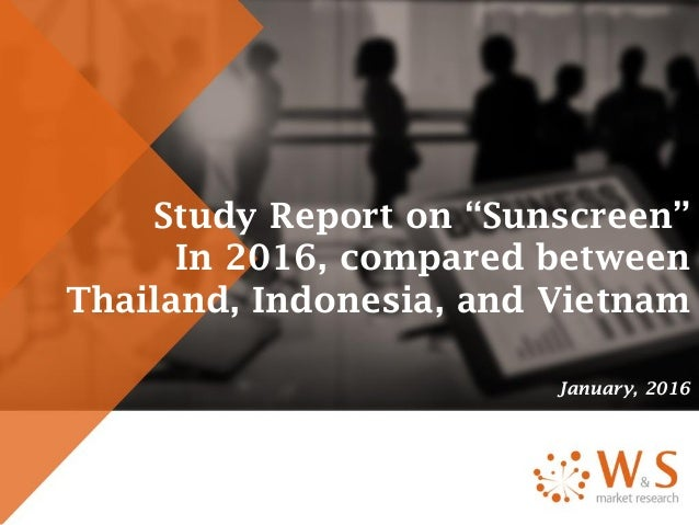 """Study Report on """"Sunscreen"""" In 2016, compared between Thailand, Indonesia, and Vietnam January, 2016"""
