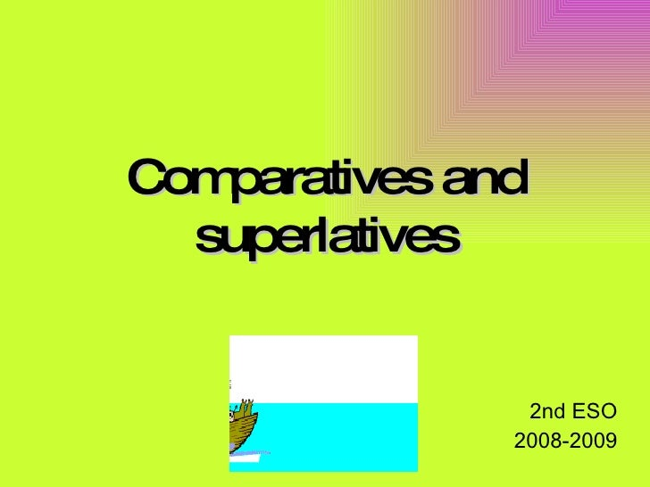 Comparatives and superlatives 2nd ESO 2008-2009